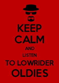 KEEP CALM AND LISTEN TO LOWRIDER OLDIES