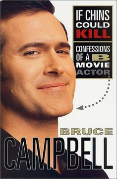 Bruce Campbell - If Chins Could Kill: Confessions Of A B Movie Actor