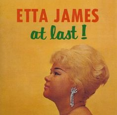 "Etta James ""At Last"" and everything she has ever sung"