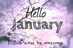Hello January, please be awesome january hello january january quotes