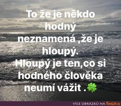 To že je někdo hodný, neznamená, že je hloupý Wisdom Quotes, Life Quotes, Best Quotes Ever, Story Quotes, True Stories, Quotations, Inspirational Quotes, Thoughts, Motivation