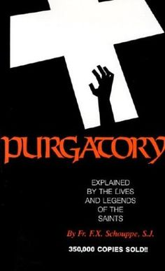Purgatory: Explained by the Lives and Legends of the Saints by Fr. F. X. Schouppe   (Amazon.com)