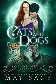 Cats and Dogs (Age of Night Book 4) by May Sage https://smile.amazon.com/dp/B079H8XH9G/ref=cm_sw_r_pi_dp_U_x_YWrFAbXEFMERD