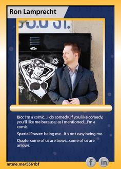 I'm a comic...I do comedy.  If you like comedy, you'll like me because; as I mentioned...I'm a comic.