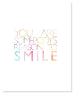 I know you don't have many reasons to smile right now, but my reason to smile is you. Okay?