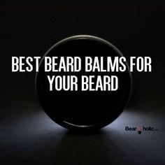 Best Beard Balms For Your Beard - Beard Grooming And Care From Beardoholic.com #BestBeardBalms