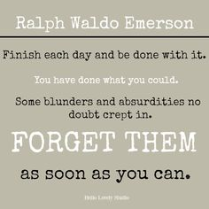 Emerson inspirational quote on Hello Lovely Studio: Finish each day and be done with it. Some blunders and absurdities. Emerson, Peace Quotes, Gratitude Quotes, Solar Pool Cover, Nordic Bedroom, French Style Homes, Thanksgiving Table Settings, White Sofas, Painted Floors