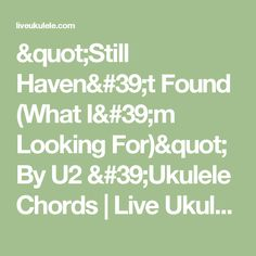"""Still Haven't Found (What I'm Looking For)"" By U2 'Ukulele Chords 