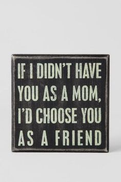 If I Didn't Have You As A Mom Box Sign $12.00