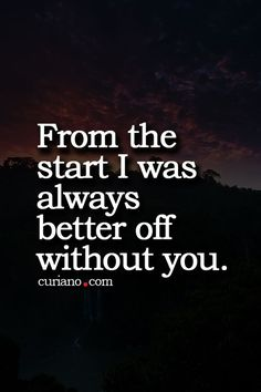Better off without you....