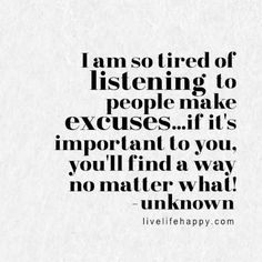 I am so tired of listening to people make excuses...if it's important to you, you'll find a way no matter what! LiveLifeHappy.com
