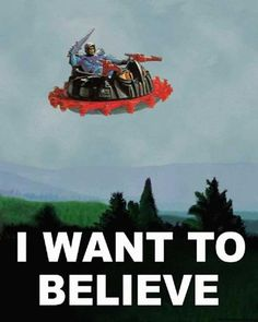 "I WANT TO BELIEVE - X-Files (poster) / MOTU mash-up (Skeletor's vehicle is called the ""Roton;"" I had it as a kid)"