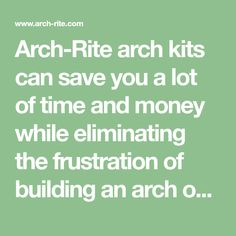 Arch-Rite arch kits can save you a lot of time and money while eliminating the frustration of building an arch on site.
