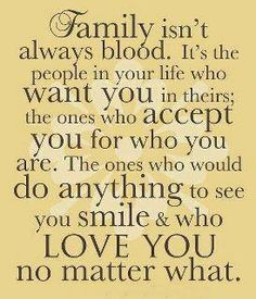 Family and friends-who-are-family are so precious in life.  I find this saying to be very comforting.