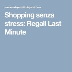 Shopping senza stress: Regali Last Minute