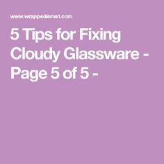5 Tips for Fixing Cloudy Glassware - Page 5 of 5 -