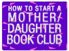 How to start your own mother-daughter book club -- with book suggestions for each age level!