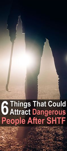 6 Things That Could Attract Dangerous People After SHTF