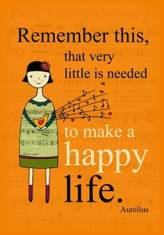 Remember this that very little is needed to make a happy life...