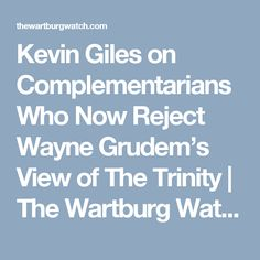 Kevin Giles on Complementarians Who Now Reject Wayne Grudem's View of The Trinity   The Wartburg Watch 2017