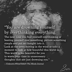 You are drowning yourself by overthinking everything. The next time you find yourself overthinking or beating yourself over something, Quotes Thoughts, Life Quotes Love, True Quotes, Quotes To Live By, Motivational Quotes, Inspirational Quotes, Feel Bad Quotes, What Love Is Quotes, Burn Out Quotes
