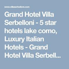 Grand Hotel Villa Serbelloni - 5 star hotels lake como, Luxury Italian Hotels - Grand Hotel Villa Serbelloni Bellagio