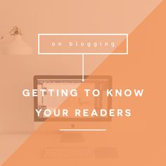 How to learn who your readers are, the content they're interested in and why they read your blog.