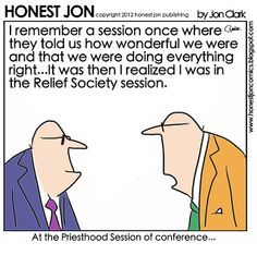 Priesthood Session vs Relief Society Session of I couldn't stop laughing at this, but my hubby not as amused. Lds Memes, Lds Quotes, Great Quotes, Funny Quotes, Mormon Jokes, Church Humor, Church Quotes, Saints Memes, General Conference