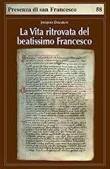 La vita ritrovata del beatissimo Francesco : la leggenda sconosciuta di Tommaso da Celano / Jacques Dalarun
