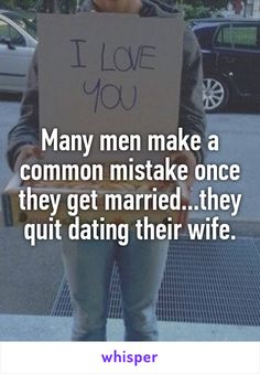 Many men make a common mistake once they get married...they quit dating their wife.