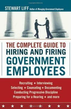 The Complete Guide to Hiring and Firing Government Employees by Stewart Liff. $18.37. 240 pages. Author: Stewart Liff. Publisher: AMACOM; 1 edition (December 23, 2009)