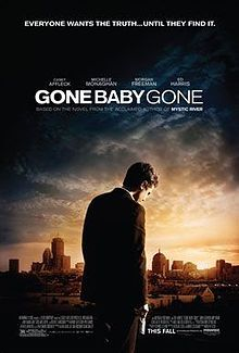 Gone Baby Gone - Directed by Ben Affleck. ased on the novel by Dennis Lehane, author of Mystic River and Shutter Island.