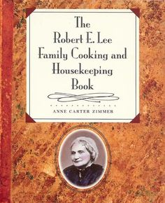 The Robert E. Lee Family Cooking and Housekeeping by the great-granddaughter of Robert E. Lee of Virginia