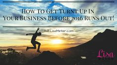 """How To Get """"Turnt Up"""" In Your Business Before 2016 Runs Out"""
