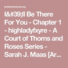 I'll Be There For You - Chapter 1 - highladyfxyre - A Court of Thorns and Roses Series - Sarah J. Maas [Archive of Our Own]