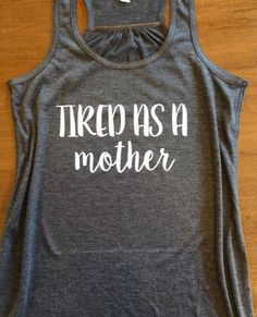 Tired As A Mother Mom Workout Tank Mom Life by HulaGirlBoutique