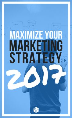 Maximize Your Marketing Strategy for 2017