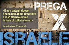 """PREGA per ISRAELE, poiché è il popolo scelto da Dio per rivelare la Sua natura e la Sua volontà! Dal profeta Isaia 62:7: """"Non date riposo al Signore finché non abbia ristabilito e reso Gerusalemme la lode di tutta la terra!"""""""