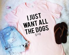 I Just Want All The Dogs, Dog Mom Shirt, Dog Mama Shirt, Dog Lover, Stay At Home Dog Mom by 1OneCraftyMomma on Etsy