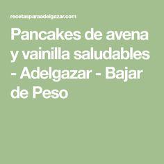 Pancakes de avena y vainilla saludables - Adelgazar - Bajar de Peso Pancake Light, Control, Crepes, Food And Drink, Keto, Math Equations, Healthy, Tortillas, Flan