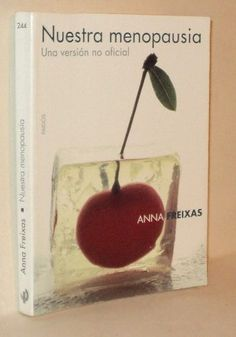 Nuestra Menopausia. Una versión no oficial / Anna Freixas.   http://mezquita.uco.es/record=b1349739~S6*spi