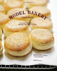 The Model Bakery Cookbook: 75 Favorite Recipes from the Beloved Napa Valley Bakery, Karen Mitchell & Sarah Mitchell Hansen