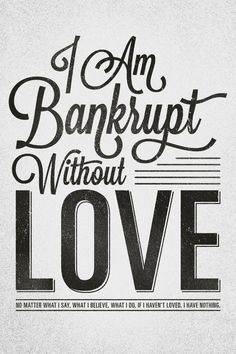 Bankrupt without love. 1 Corinthians 12 (Message Translation). Designed by Stephen Murrill (@thesteveandrew).