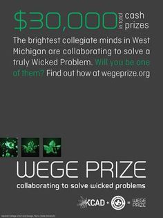 Ferris State University's Kendall College of Art and Design and The Wege Foundation announced a new, annual, transdisciplinary design competition that gives teams of five students a chance to work collaboratively, use design thinking principles and win the Wege Prize – $30,000 in total cash prizes – to show the world how the future of problem solving will look.