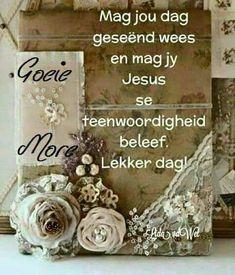 Good Morning Messages, Good Morning Good Night, Good Night Quotes, Good Morning Wishes, Monday Blessings, Morning Blessings, Lekker Dag, Afrikaanse Quotes, Goeie More
