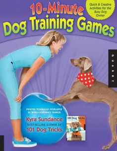 The 10-Minute Dog Training Games: Quick and Creative Activities for the Busy Dog Owner