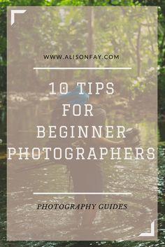 10 Tips For Beginner Photographers