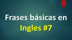 Lista de frases básicas para Aprender Ingles. vol 7