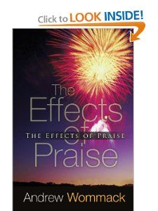 The Effects of Praise by Andrew Wommack. $9.69. Publication: August 7, 2012. Publisher: Harrison House Inc (August 7, 2012). Author: Andrew Wommack