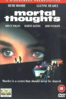 MORTAL THOUGHTS (1991): Cynthia comes forward to talk to detective John about the murder of her best friend's husband. The story is told as a series of flashbacks... James was a bullying, verbally and physically abusive husband. His wife Joyce has, on a number of occasions, expressed her intention to kill him. One night when all three are at the fair, Joyce has a row with James, and Cynthia helps James back to the van. But later he was found dead...